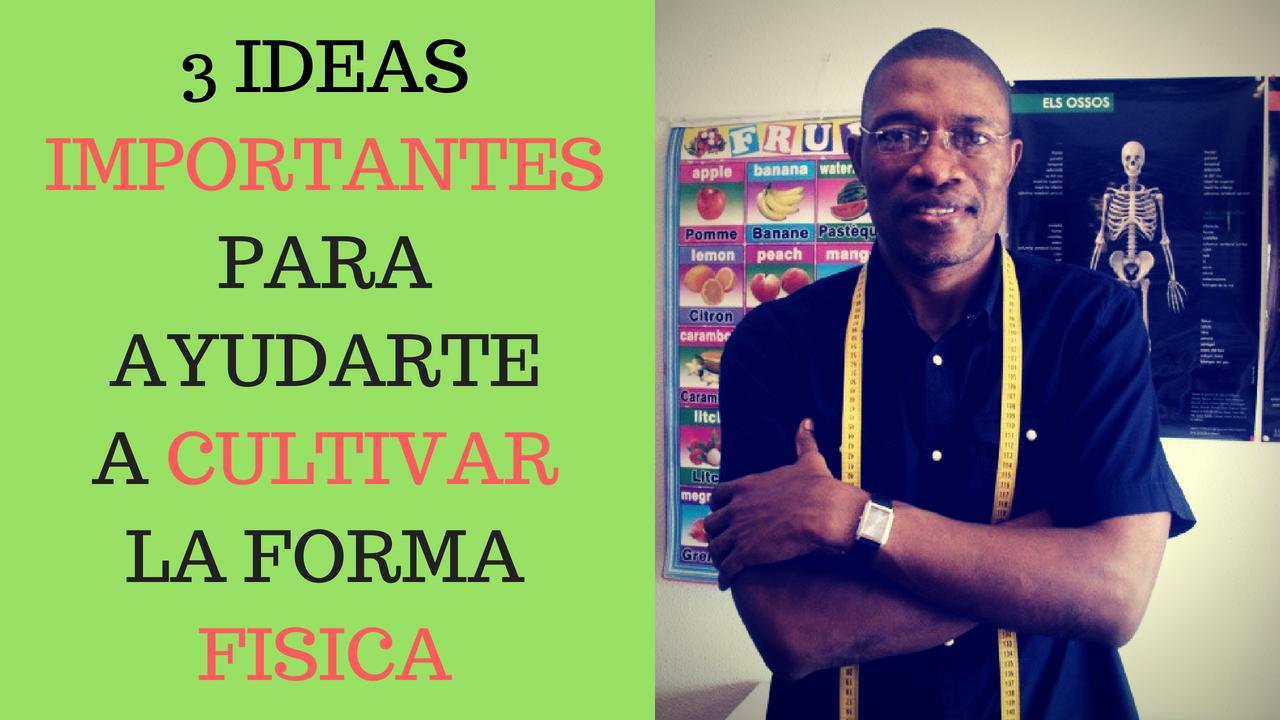 3 Ideas IMPORTANTES  Para Ayudarte A Cultivar La Forma Física [Dieta Impulsa Salud2P]